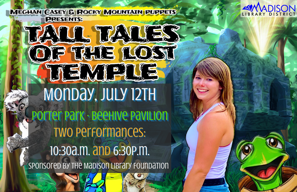 Meghan Casey and Rocky Mountain Puppets presents Tall Tales of the Lost Temple. Monday July 12th. Porter Park Beehive Pavilion. Two performances: 10:30am and 6:30pm. Sponsored by the Madison Library Foundation