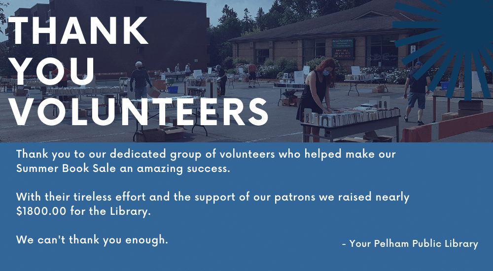 Thank you to our dedicated group of volunteers who helped make our Summer Book Sale an amazing success.  With their tireless effort and the support of our patrons we raised nearly $1800.00 for the Library.   We can't thank you enough.  - Your Pelham Public Library