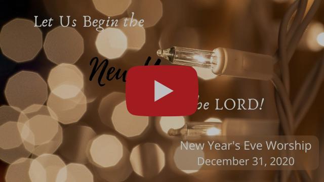 New Year's Eve Worship, December 31, 2020