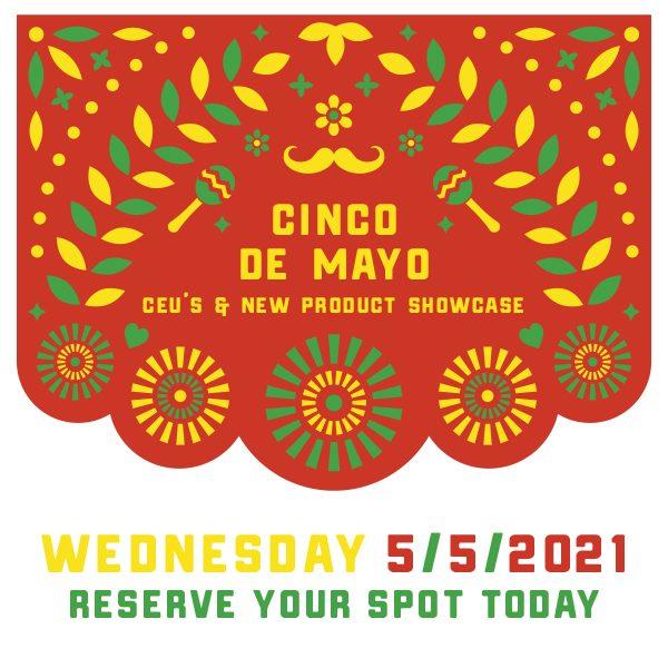 Cinco De Mayo CEU's & New Product Vendor Showcase